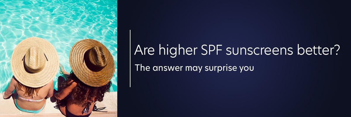 are higher SPF sunscreens better?